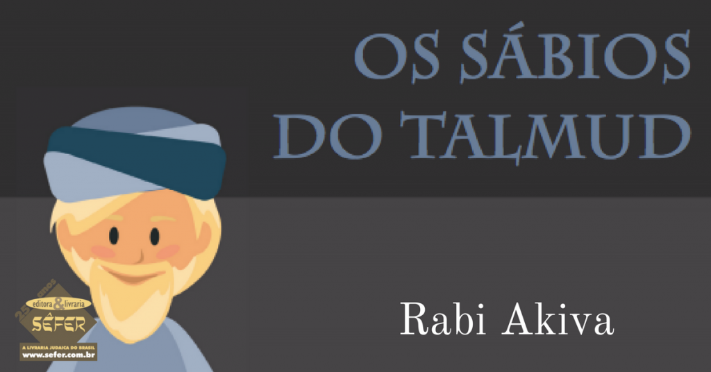 Os sabios do Talmud - Volume 3 - Rabi Akiva