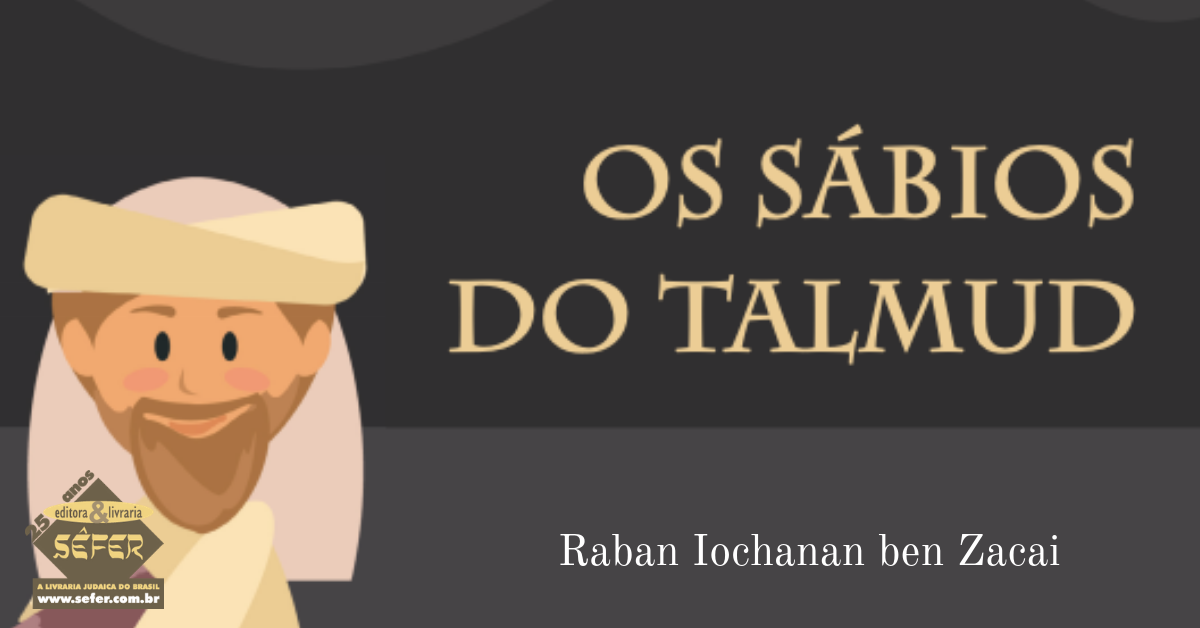 SÉRIE: OS SÁBIOS DO TALMUD  VOLUME 5  Raban Iochanan ben Zacai